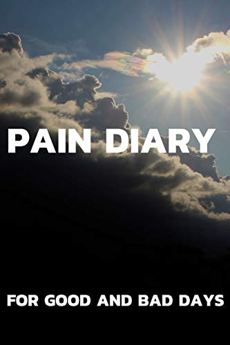 Pain Diary For Good and Bad Days: The companion to the pain as a pain protocol on prefabricated pages for 90 days
