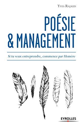 Poésie et management: Si tu veux entreprendre, commence par Homère.