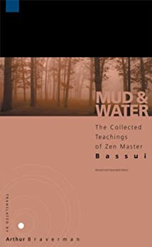Mud and Water: The Collected Teachings of Zen Master Bassui by [Bassui Tokusho, Arthur Braverman]
