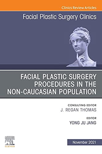 Facial Plastic Surgery Procedures in the Non-Caucasian Population, An Issue of Facial Plastic Surgery Clinics of North America, E-Book (The Clinics: Surgery) (English Edition)