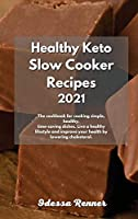 Healthy Keto Slow Cooker Recipes 2021: The cookbook for cooking simple, healthy, time-saving dishes. Live a healthy lifestyle and improve your health by lowering cholesterol.