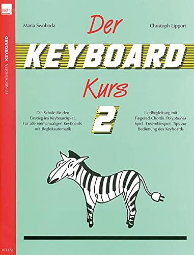 Der Keyboard-Kurs. Band 2: Die Schule für den Einstieg ins Keyboard-Spiel. Für alle einmanualigen Keyboards mit Begleitautomatik. Liedbegleitung mit ... Tipps zur Bedienung des Keyboards