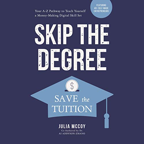 Skip the Degree, Save the Tuition Audiobook By Julia McCoy, Ai Addyson-Zhang cover art