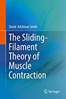 The Sliding-Filament Theory of Muscle Contraction