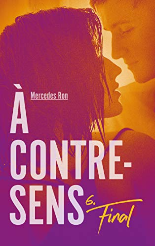 À contre-sens - Tome 6 - Final (French Edition)