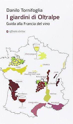 I giardini di Oltralpe. Guida alla Francia del vino