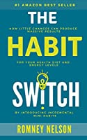 The Habit Switch: How Little Changes Can Produce Massive Results For Your Health, Diet and Energy Levels