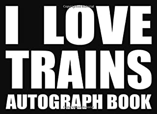 I Love Trains - Autograph Book: 50 Signature Slots - Notebook for School Clubs and Social Groups