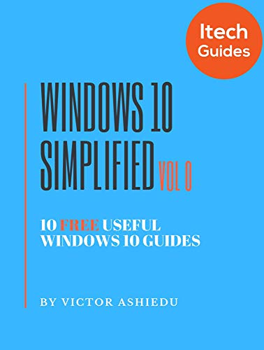 Windows 10 Simplified: 10 Free Useful Windows 10 Guides (Volume Book 0) (English Edition)