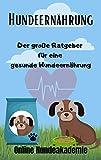 Hundeernährung: Der große Ratgeber für  eine gesunde Hundeernährung!