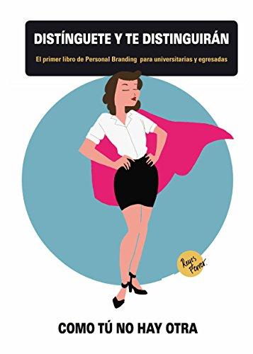 Distínguete y te distinguirán: El primer libro de Personal Branding para universitarias y egresadas. Como tú no hay otra (ComunicaHoy)