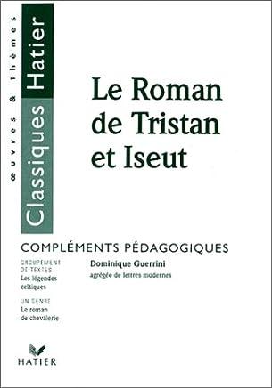 Le roman de Tristan et Iseut : Adapt. de Joseph Bédier, compléments pédagogiques