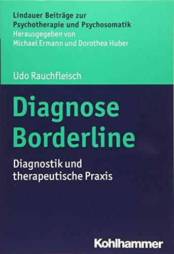 Diagnose Borderline: Diagnostik und therapeutische Praxis (Lindauer Beiträge zur Psychotherapie und Psychosomatik)