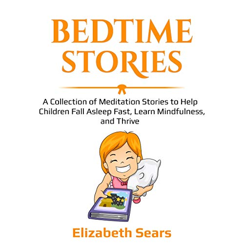 Bedtime Stories: A Collection of Meditation Stories to Help Children Fall Asleep Fast, Learn Mindfulness, and Thrive