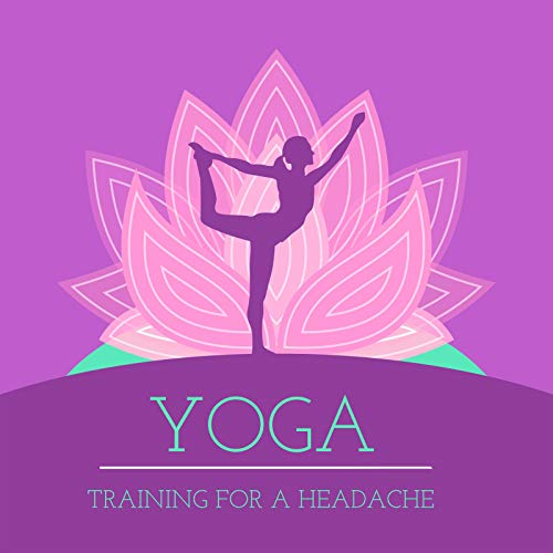 Yoga Training for a Headache - Fight Migraines by Practicing Asanas, Strengthen the Neck and Spine, Preventing Future Pain, Sun Salutation, Dog Position with Head Up, Mantra New Age