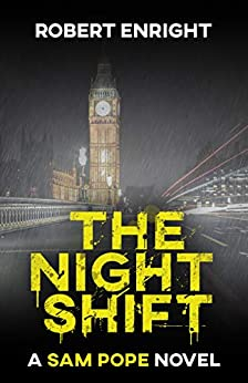 The Night Shift (Sam Pope Series Book 1) by [Robert Enright]