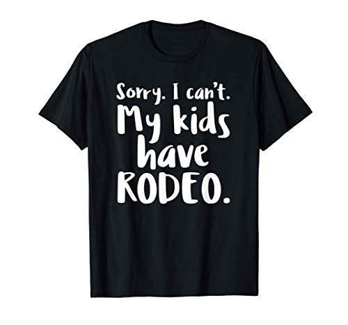 Sorry I Can't My Kids Have Rodeo Funny Mom T-Shirt