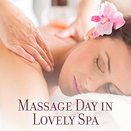 Massage Day in Lovely Spa – New Age Relaxing Spa & Wellness Music, Soft Atmosphere Sounds for Exotic Massage