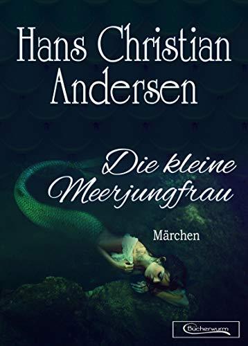 Die kleine Meerjungfrau Märchen (Hans Christian Andersen Märchen 3)