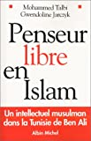 Penseur libre en Islam - Un intellectuel musulman dans la Tunisie de Ben Ali