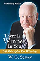There Is A Winner In You: Life Principles For Winning