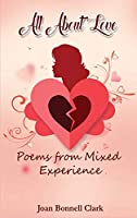 All About Love: Poems from Mixed Experience
