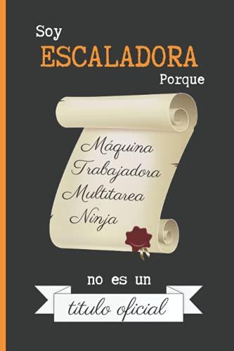 SOY ESCALADORA PORQUE MÁQUINA TRABAJADORA MULTITAREA...