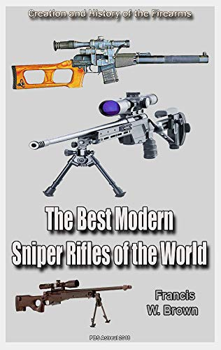 The Best Modern Sniper Rifles of the World Second Edition: Creation and History of the Firearms