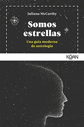 Somos estrellas: Una guía moderna de astrología (Koan)