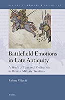 Battlefield Emotions in Late Antiquity: A Study of Fear and Motivation in Roman Military Treatises (History of Warfare)