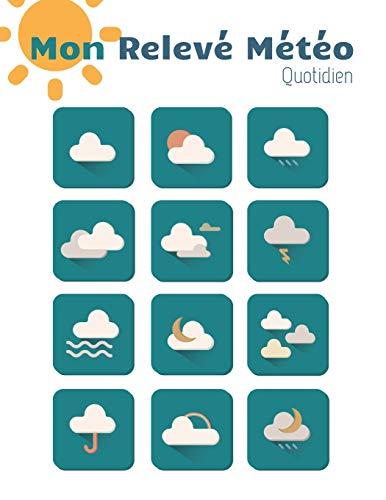 Mon Relevé Météo Quotidien: Journal de relevé météo annuel - 52 semaines - 110 pages - 21,59 x 27,94 cm (French Edition) ~ TOP Books