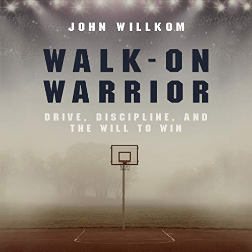 Walk-On Warrior: Drive, Discipline, and the Will to Win audiobook cover art
