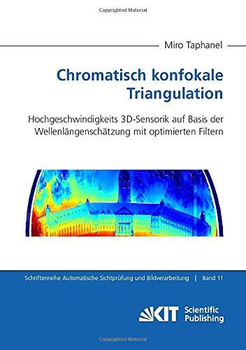 Chromatisch konfokale Triangulation - Hochgeschwindigkeits 3D-Sensorik auf Basis der Wellenlängenschätzung mit optimierten Filtern (Schriftenreihe Automatische Sichtprüfung und Bildauswertung)
