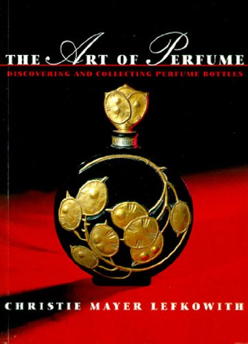 Art of Perfume: Discovering and Collecting Perfume Bottles