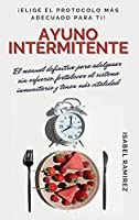 Ayuno Intermitente: El manual definitivo para adelgazar sin esfuerzo, fortalecer el sistema inmunitario y tener más vitalidad. ¡Elige el protocolo más adecuado para TI! (Intermittent Fasting Spanish Version)