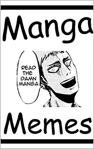 Memes: Epic Japanese Manga Comics Memes With A Bunch Of Other Funny Memes Too For Memesters Around The World (English Edition)