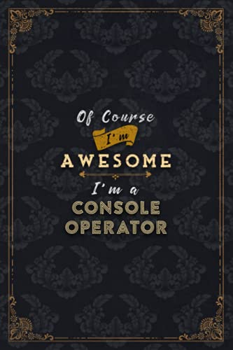 Console Operator Notebook Planner - Of Course I'm Awesome I'm A Console...