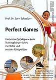 Perfect Games: Innovative Sportspiele zum Training körperlicher, mentaler und sozialer F�...