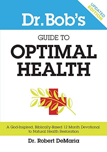 Dr. Bob's Guide to Optimal Health: A God-Inspired, Biblically-Based 12 Month Devotional to Natural Health Restoration