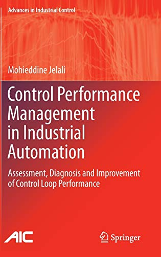 Control Performance Management in Industrial Automation: Assessment, Diagnosis and Improvement of Control Loop Performance (Advances in Industrial Control)