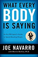 What Every BODY is Saying: An Ex-FBI Agent8217;s Guide to Speed-Reading People by Joe Navarro Marvin Karlins(2008-04-15)