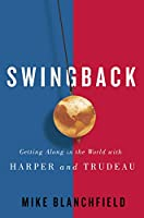 Swingback: Getting Along in the World With Harper and Trudeau