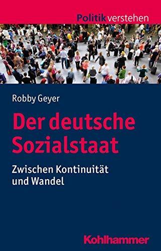 Der Deutsche Sozialstaat: Zwischen Kontinuitat Und Wandel (Politik Verstehen) (German Edition)