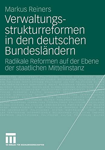 Verwaltungsstrukturreformen In Den Deutschen Bundesländern: Radikale Reformen auf der Ebene der staatlichen Mittelinstanz (German Edition)