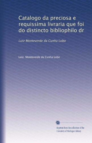 Catalogo da preciosa e requissima livraria que foi do distincto bibliophilo dr: Luiz Monteverde da Cunha Lobo (Italian Edition)