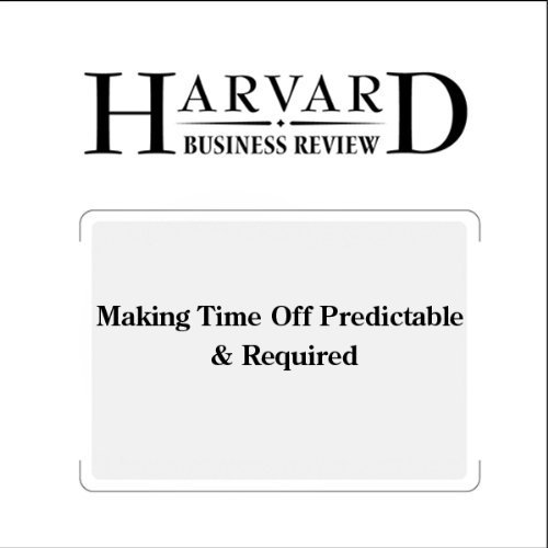 Making Time Off Predictable & Required (Harvard Business Review)                   By:                                                                                                                                 Leslie A. Perlow,                                                                                        Jessica L. Porter                               Narrated by:                                                                                                                                 Todd Mundt                      Length: 25 mins     3 ratings     Overall 4.3
