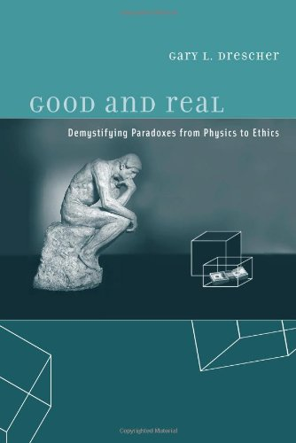 Good and Real: Demystifying Paradoxes from Physics to Ethics (A Bradford Book)