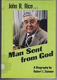 Man sent from God: A biography of Dr. John R. Rice