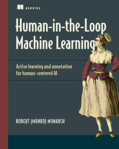 Human-in-the-Loop Machine Learning: Active learning and annotation for human-centered AI
