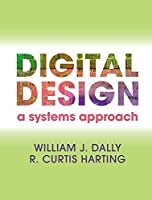 Digital Design: A Systems Approach by William J. Dally R. Curtis Harting(2012-09-17)